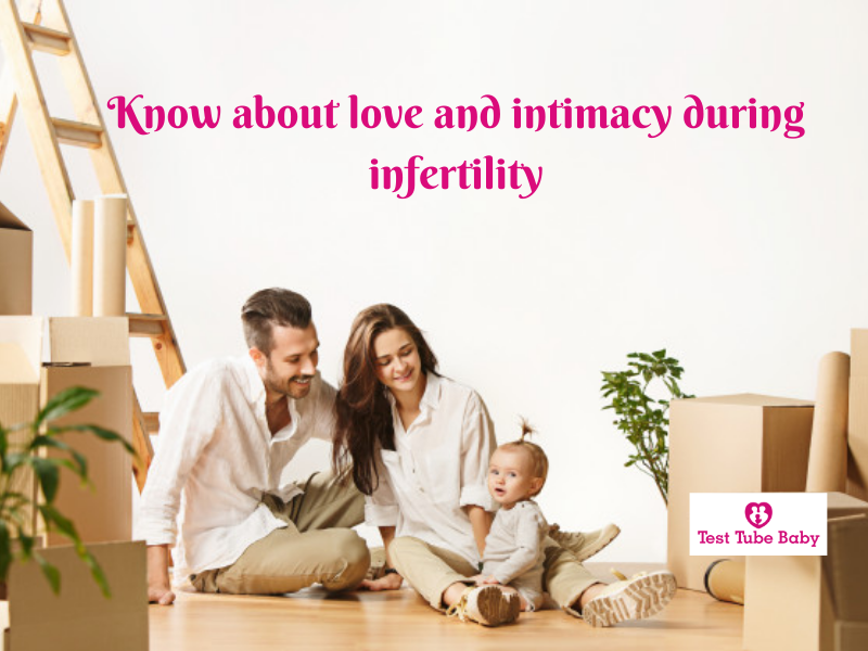 Know about love and intimacy during infertility