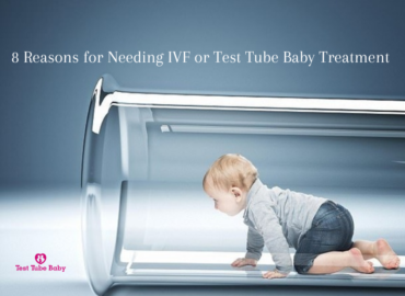8 Reasons for Needing IVF or Test Tube Baby Treatment
